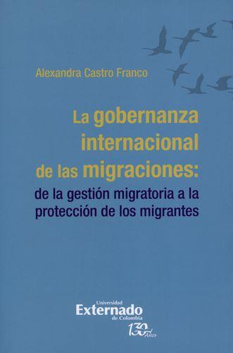 Gobernanza Internacional De Las Migraciones: De La Gestion Migratoria A La Proteccion De Los Migrantes, La