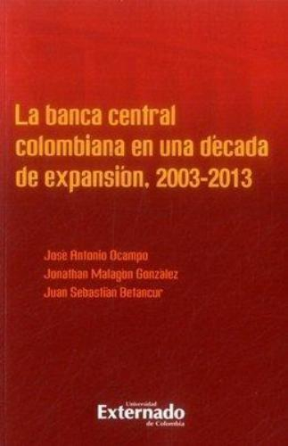 Banca Central Colombiana En Una Decada De Expansion 2003-2013, La