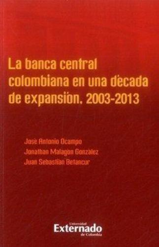 Banca Central Colombiana En Una Decada De Expansion 2003-2013, La