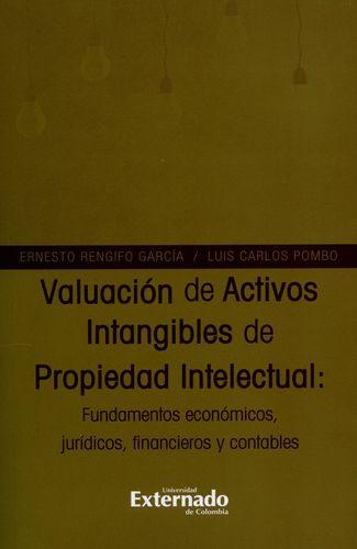 Valuacion De Activos Intangibles De Propiedad Intelectual: Fundamentos Economicos Juridicos Financieros