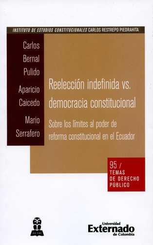 Reeleccion Indefinida Vs Democracia Constitucional Sobre Los Limites Al Poder De Reforma Constitucional En El