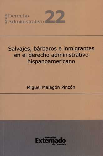 Salvajes Barbaros E Inmigrantes En El Derecho Administrativo Hispanoamericano