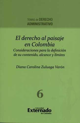 Derecho Al Paisaje En Colombia. Consideraciones Para La Definicion De Su Contenido Alcance Y Limites, El