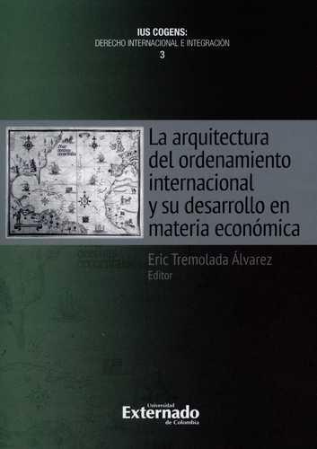 Arquitectura Del Ordenamiento Internacional Y Su Desarrollo En Materia Economica, La