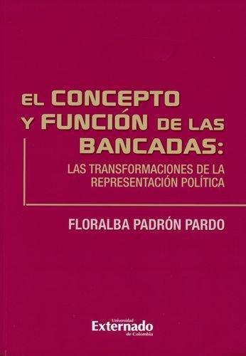 Concepto Y Funcion De Las Bancadas: Las Transformaciones De La Representacion Politica, El