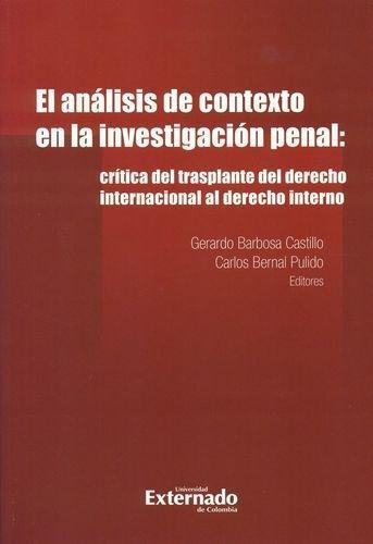 Analisis De Contexto En La Investigacion Penal: Critica Del Trasplante Del Derecho Internacional Al Derecho In