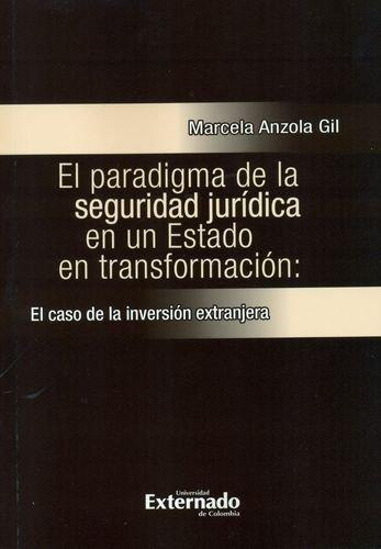 Paradigma De La Seguridad Juridica En Un Estado En Transformacion: El Caso De La Inversion Extranjera, El