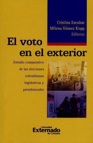 Voto En El Exterior Estudio Comparativo De Las Elecciones Colombianas Legislativas Y Presidenciales, El