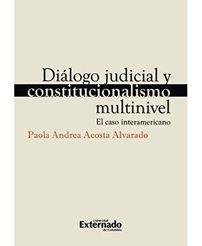 Dialogo Judicial Y Constitucionalismo Multinivel. El Caso Interamericano