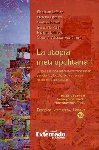 Utopia Metropolitana I Cuatro Estudios Sobre Metropolizacion Planetaria Y Los Obstaculos Para Su Reconocimient