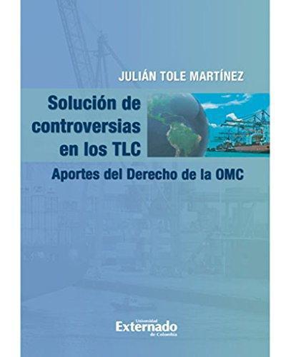 Solucion De Controversias En Los Tlc. Aportes Del Derecho De La Omc