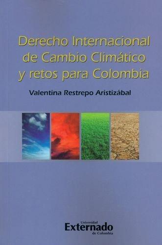 Derecho Internacional De Cambio Climatico Y Retos Para Colombia