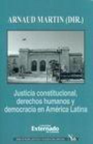 Justicia Constitucional Derechos Humanos Y Democracia En America Latina