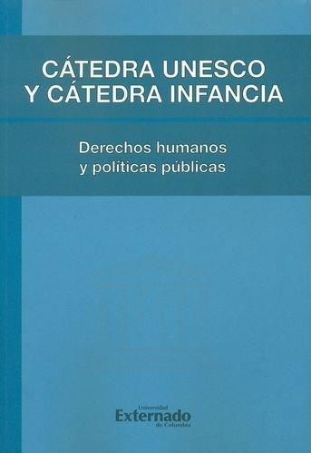 Catedra Unesco Y Catedra Infancia. Derechos Humanos Y Politicas Publicas