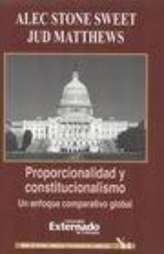Proporcionalidad Y Constitucionalismo. Un Enfoque Comparativo Global
