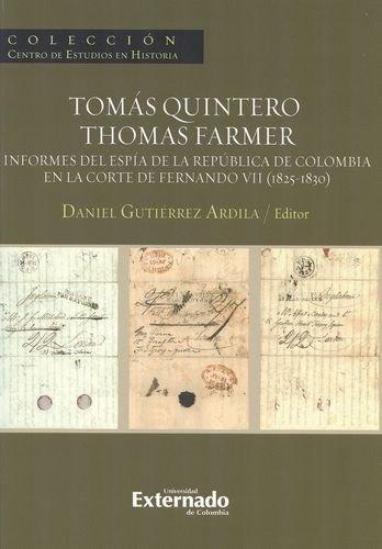 Tomas Quintero / Thomas Farmer. Informes Del Espia De La Republica De Colombia En La Corte De Fernando Vii