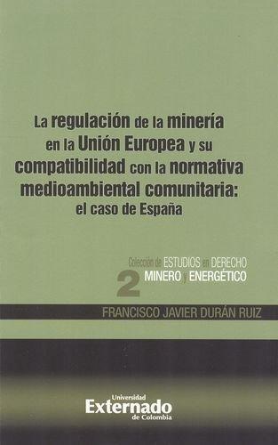 Regulacion De La Mineria En La Union Europea Y Su Compatibilidad Con La Normativa Medioambiental Comunitaria:E