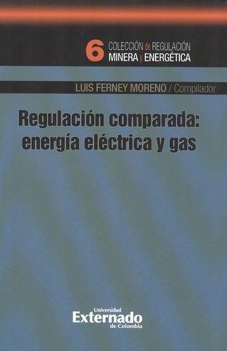 Regulacion Comparada: Energia Electrica Y Gas