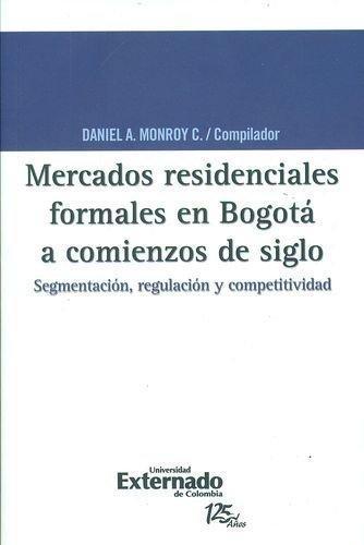Mercados Residenciales Formales En Bogota A Comienzos De Siglo. Segmentacion, Regulacion Y Competitividad