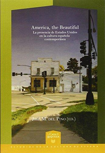 America The Beautiful. La Presencia De Estados Unidos En La Cultura Española Contemporanea