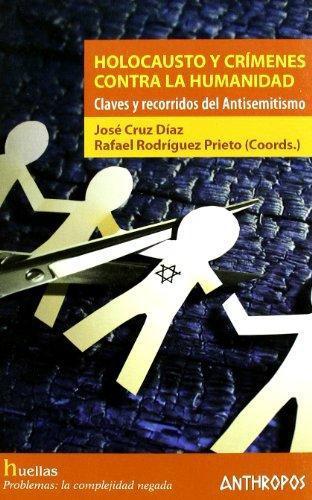 Holocausto Y Crimenes Contra La Humanidad. Claves Y Recorridos Del Antisemitismo