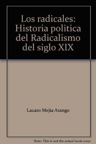 Radicales Historia Politica Del Radicalismo Del Siglo Xix, Los