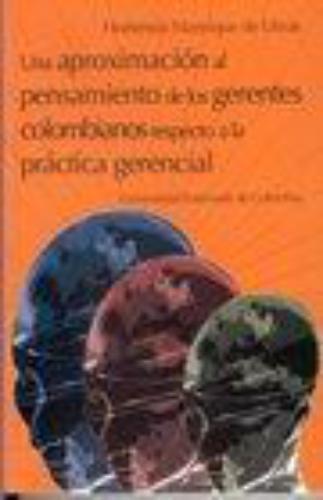 Una Aproximacion Al Pensamiento De Los Gerentes Colombianos Respecto A La Practica Gerencial