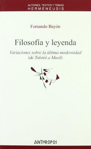 Filosofia Y Leyenda Variaciones Sobre La Ultima Modernidad (De Tolstoi A Musil)