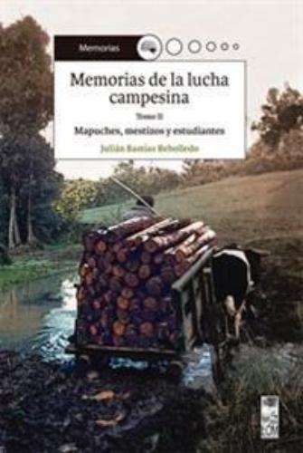 Memorias De La Lucha Campesina Mapuches Mestizos Y Estudiantes