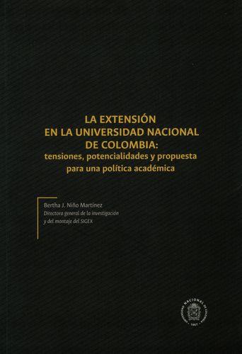 Extension En La Universidad Nacional De Colombia Tensiones Potencialidades Y Propuesta Para Una Politica Acade