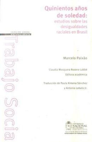 Quinientos Años De Soledad Estudios Sobre Las Desigualdades Raciales En Brasil