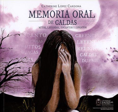 Memoria Oral De Caldas Mitos Leyendas Encantos Y Espantos