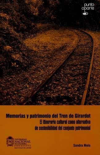 Memorias Y Patrimonio Del Tren De Girardot El Itinerario Cultural Como Alternativa De Sostenibilidad Del Conju