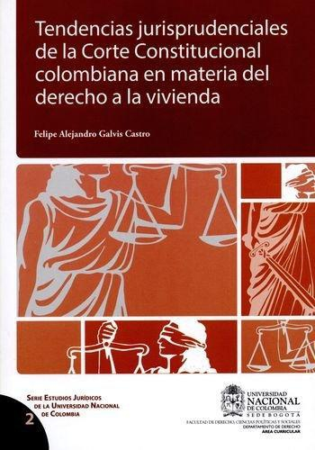 Tendencias Jurisprudenciales De La Corte Constitucional Colombiana En Materia Del Derecho A La Vivienda