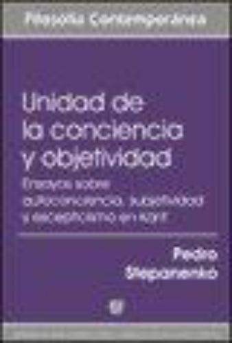 Unidad De La Conciencia Y Objetividad. Ensayos Sobre Autoconciencia, Subjetividad Y Escepticismo En Kant
