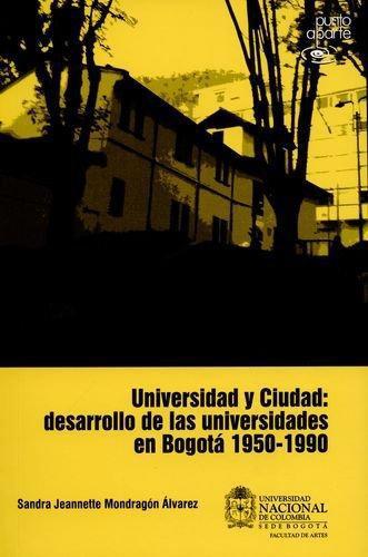 Universidad Y Ciudad Desarrollo De Las Universidades En Bogota 1950-1990