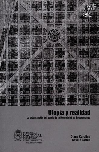 Utopia Y Realidad. La Urbanizacion Del Barrio De La Mutualidad En Bucaramanga