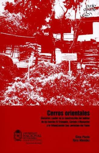 Cerros Orientales. Discurso Y Poder En La Construccion Del Habitat