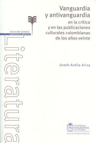 Vanguardia Y Antivanguardia En La Critica Y En Las Publicaciones Culturales Colombianas De Los Años Veinte
