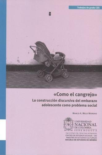Como El Cangrejo. La Construccion Discursiva Del Embarazo Adolescente Como Problema Social