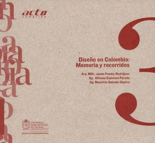 Diseño En Colombia: Memoria Y Recorridos