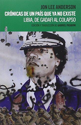 Cronicas De Un Pais Que Ya No Existe. Libia, De Gadafi Al Colapso