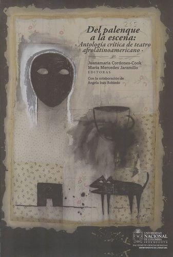 Del Palenque A La Escena: Antologia Critica De Teatro Afrolatinoamericano