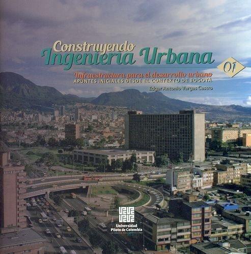 Construyendo Ingenieria Urbana. Infraestructura Para El Desarrollo Urbano