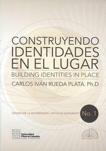 Construyendo Identidades En El Lugar / Building Identities In Place