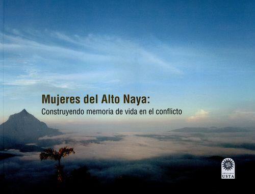 Mujeres Del Alto Naya Construyendo Memoria De Vida En El Conflicto