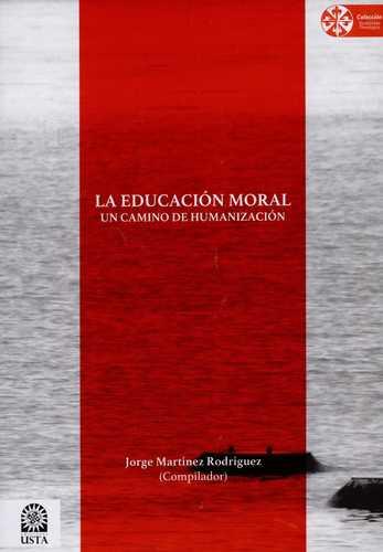 Educacion Moral Un Camino De Humanizacion, La
