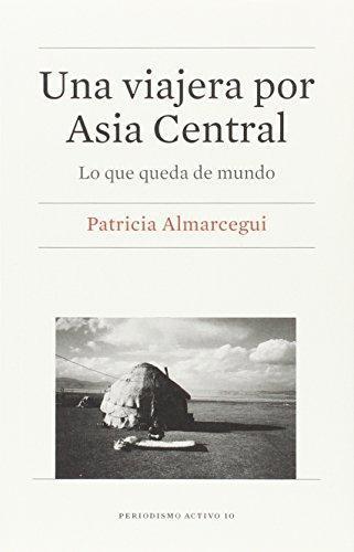 Una Viajera Por Asia Central Lo Que Queda Del Mundo