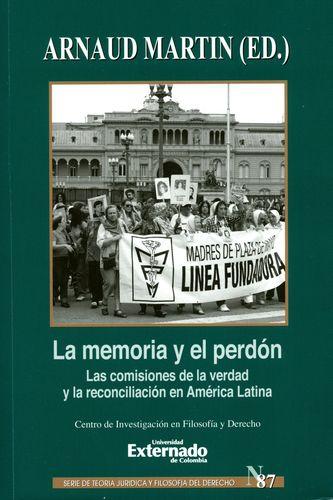 Memoria Y El Perdon Las Comisiones De La Verdad Y La Reconciliacion En America Latina, La