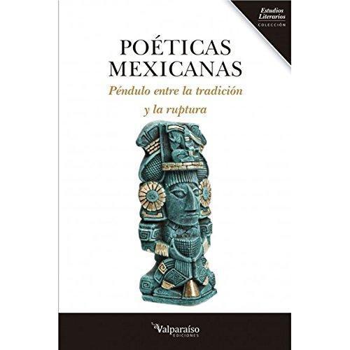 Poeticas Mexicanas. Pendulo Entre La Tradicion Y La Ruptura